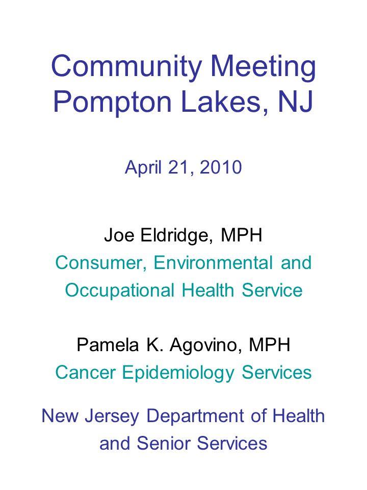 Community Meeting Pompton Lakes, NJ April 21, 2010 Joe Eldridge, MPH Consumer, Environmental and Occupational Health Service Pamela K.