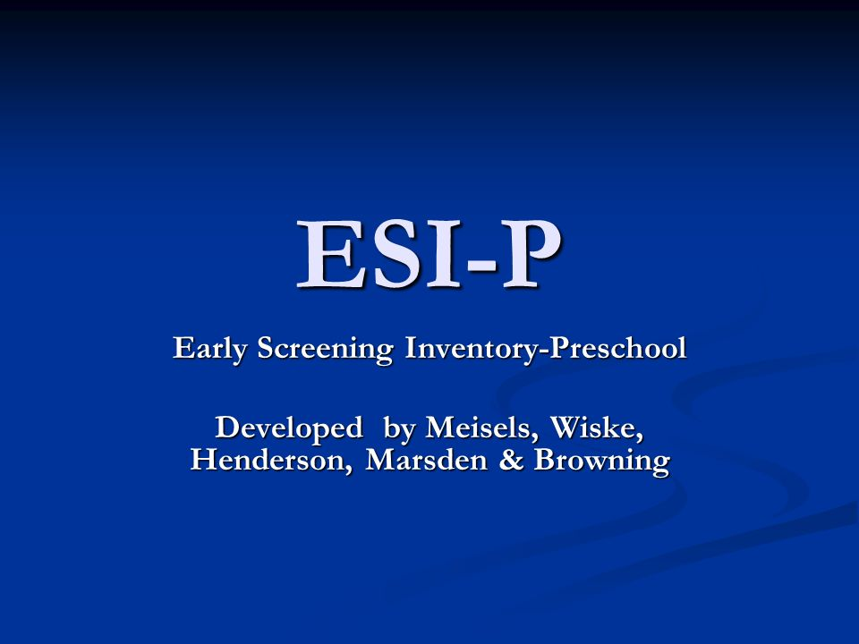 ESI-P Early Screening Inventory-Preschool Developed by Meisels, Wiske, Henderson, Marsden & Browning