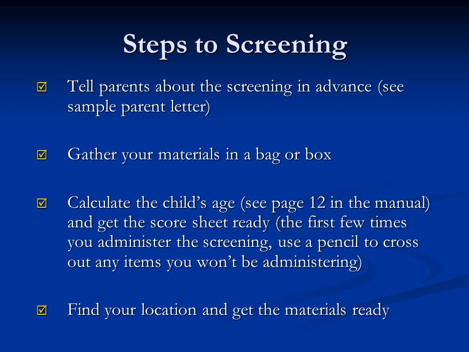Steps to Screening Tell parents about the screening in advance (see sample parent letter) Tell parents about the screening in advance (see sample pare