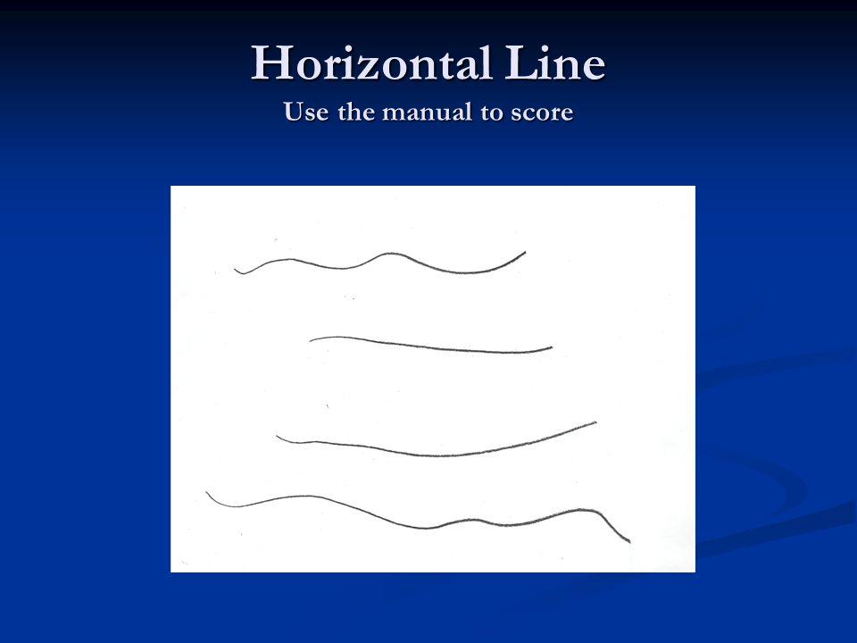 Horizontal Line Use the manual to score
