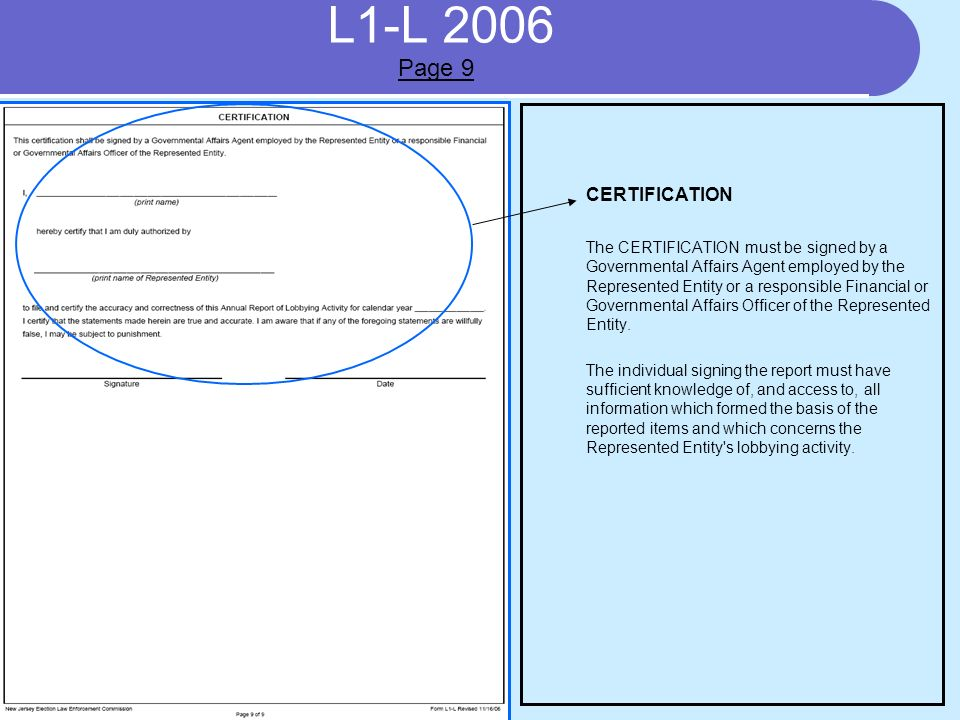 L1-L 2006 CERTIFICATION The CERTIFICATION must be signed by a Governmental Affairs Agent employed by the Represented Entity or a responsible Financial or Governmental Affairs Officer of the Represented Entity.