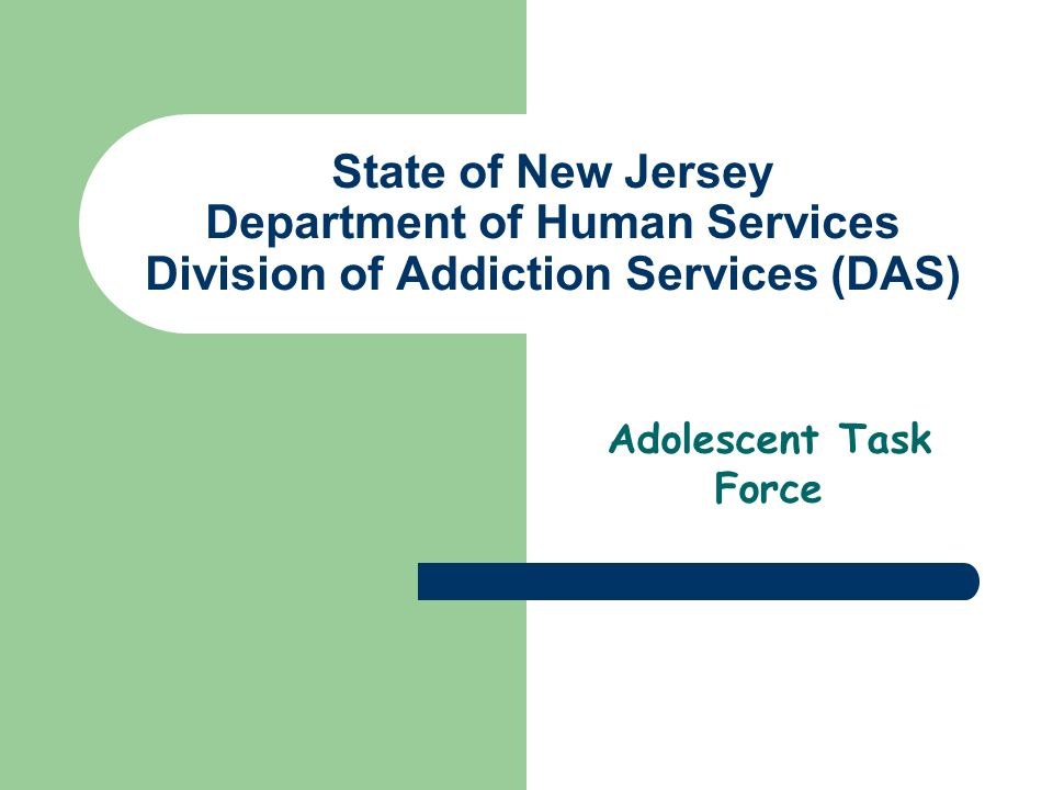 State of New Jersey Department of Human Services Division of Addiction Services (DAS) Adolescent Task Force