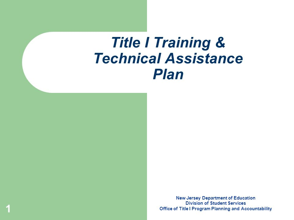 1 Title I Training & Technical Assistance Plan New Jersey Department of Education Division of Student Services Office of Title I Program Planning and Accountability