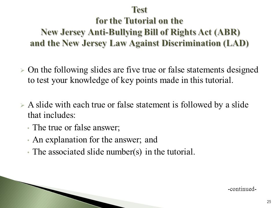 On the following slides are five true or false statements designed to test your knowledge of key points made in this tutorial.