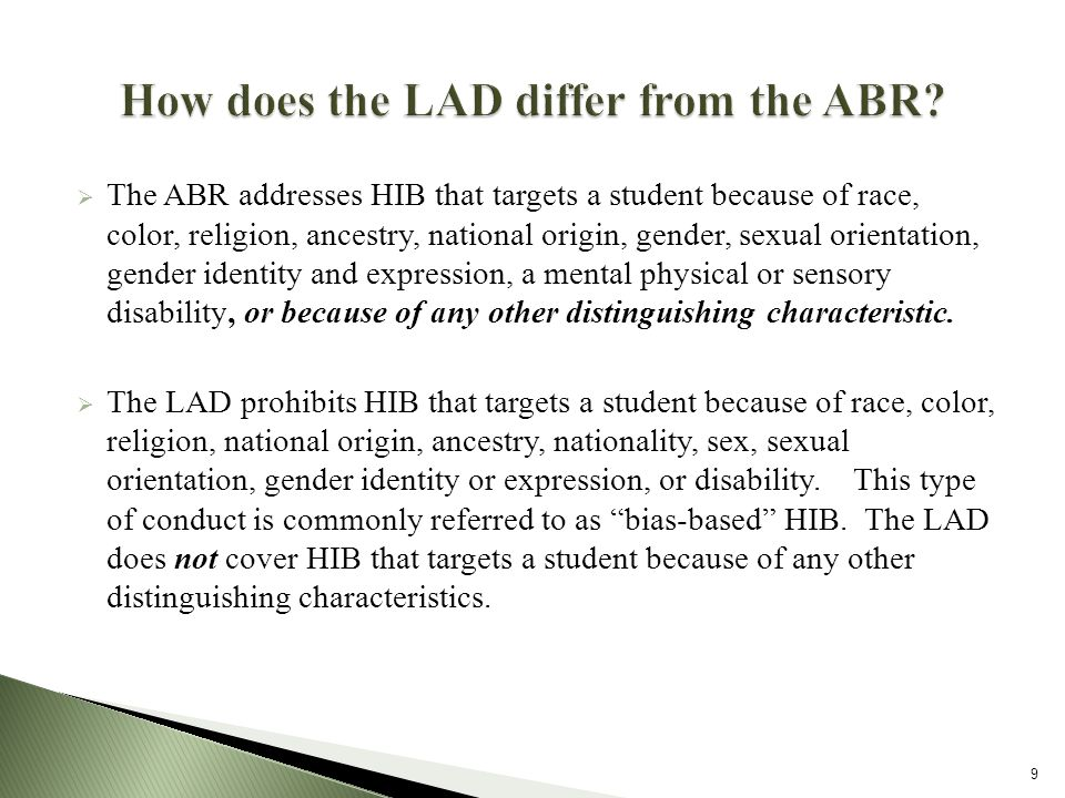 The ABR addresses HIB that targets a student because of race, color, religion, ancestry, national origin, gender, sexual orientation, gender identity and expression, a mental physical or sensory disability, or because of any other distinguishing characteristic.