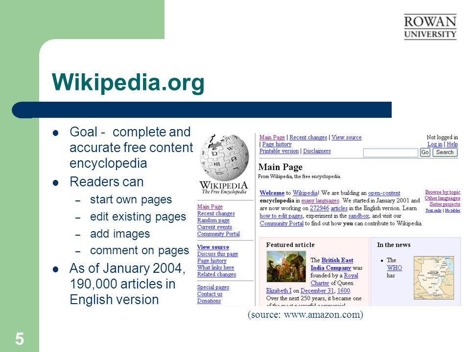 5 Wikipedia.org Goal - complete and accurate free content encyclopedia Readers can – start own pages – edit existing pages – add images – comment on pages As of January 2004, 190,000 articles in English version (source: