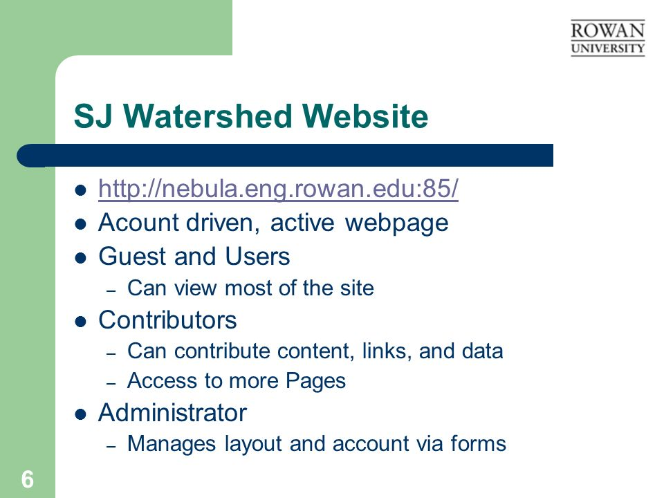 6 SJ Watershed Website   Acount driven, active webpage Guest and Users – Can view most of the site Contributors – Can contribute content, links, and data – Access to more Pages Administrator – Manages layout and account via forms