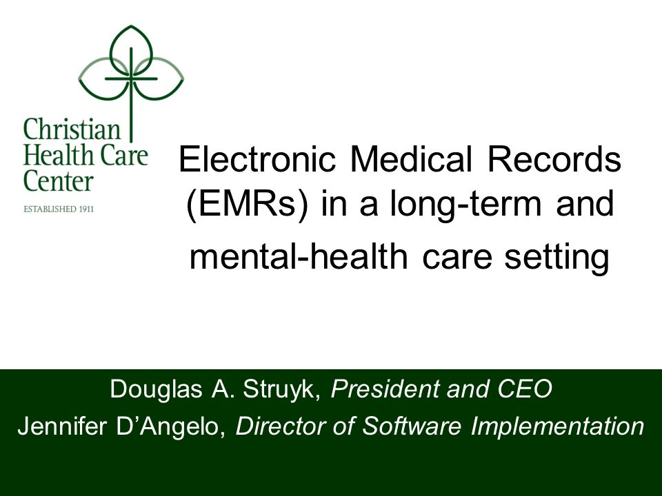 Electronic Medical Records (EMRs) in a long-term and mental-health care setting Douglas A.