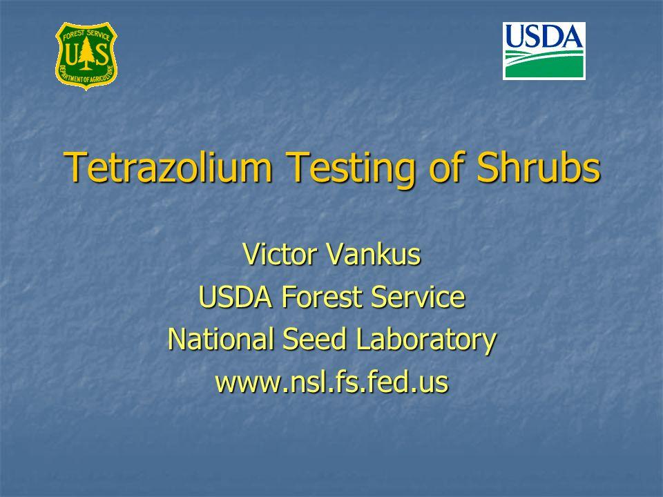 Tetrazolium Testing of Shrubs Victor Vankus USDA Forest Service National Seed Laboratory www.nsl.fs.fed.us