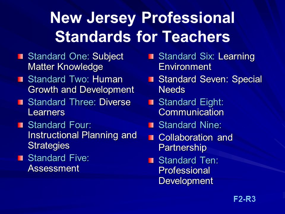 New Jersey Professional Standards for Teachers Standard One: Subject Matter Knowledge Standard Two: Human Growth and Development Standard Three: Diver