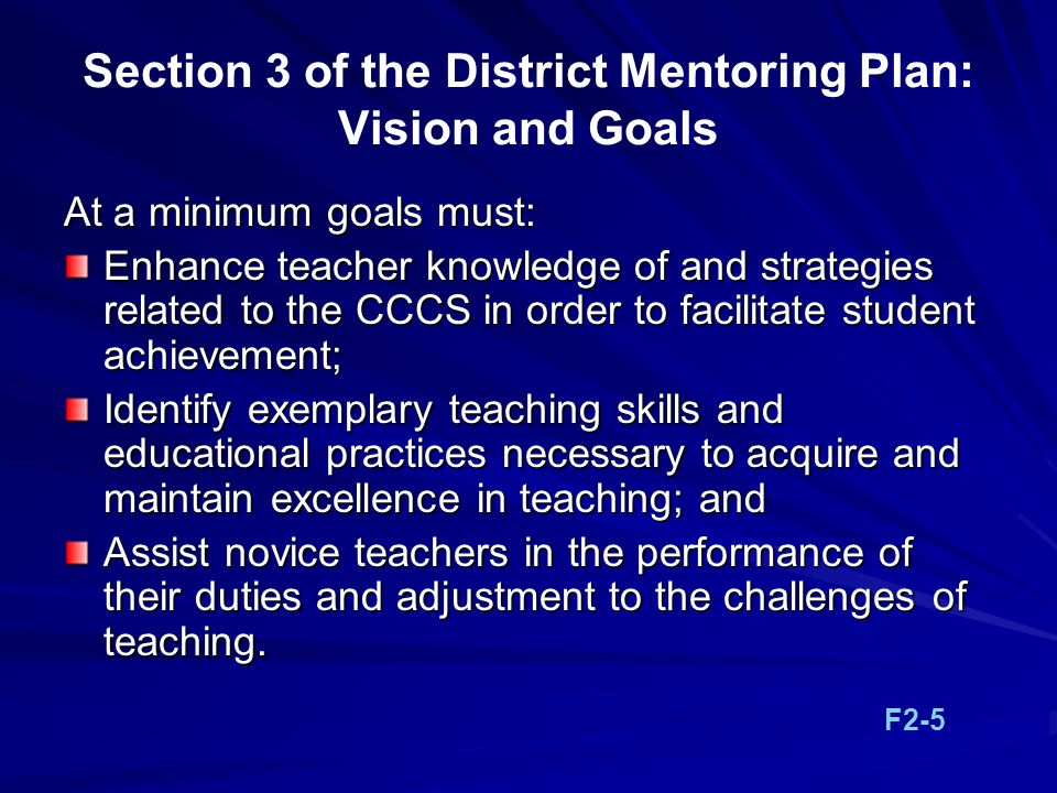 Section 3 of the District Mentoring Plan: Vision and Goals At a minimum goals must: Enhance teacher knowledge of and strategies related to the CCCS in