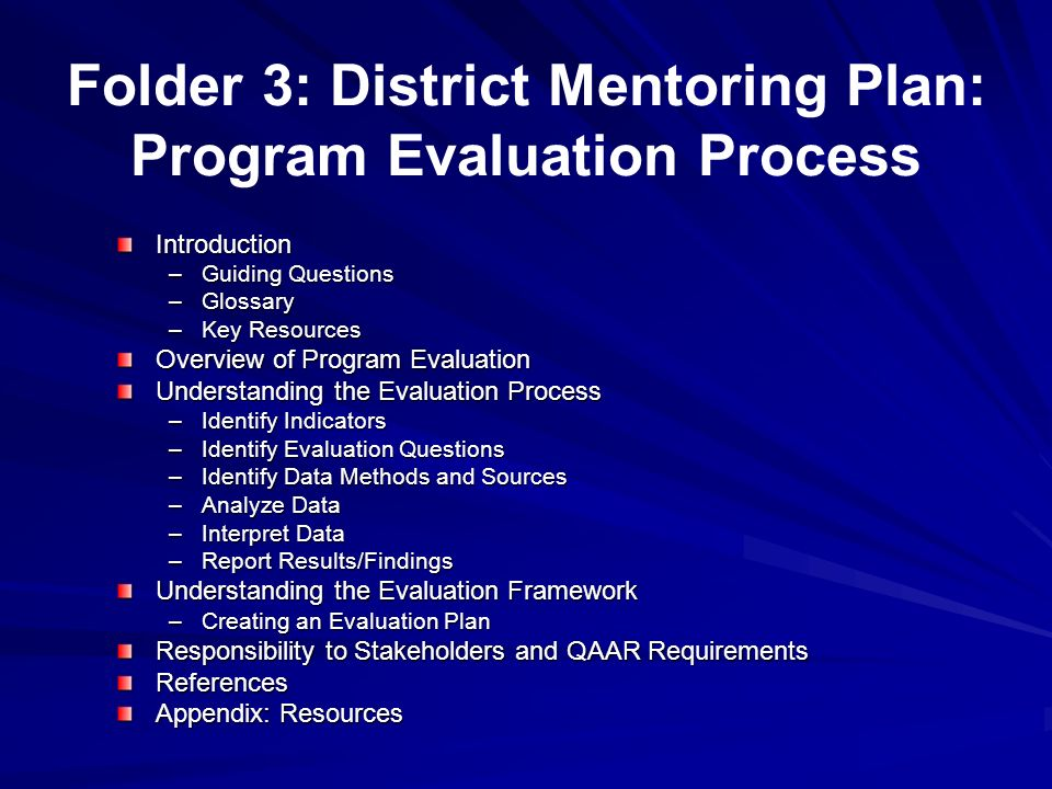 Folder 3: District Mentoring Plan: Program Evaluation Process Introduction –Guiding Questions –Glossary –Key Resources Overview of Program Evaluation
