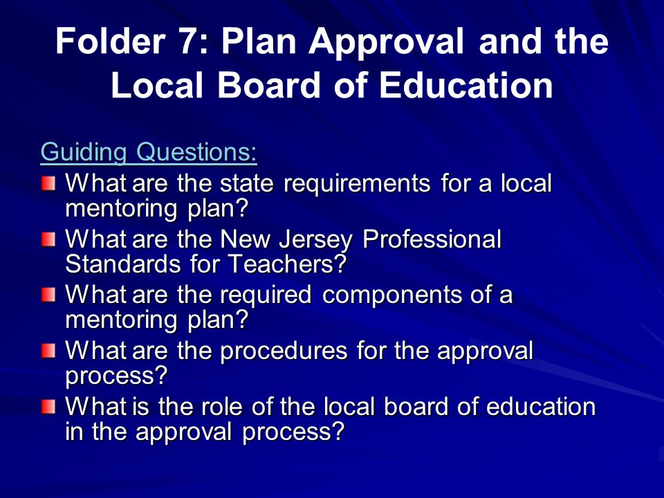 Folder 7: Plan Approval and the Local Board of Education Guiding Questions: What are the state requirements for a local mentoring plan? What are the N