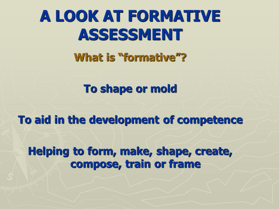 A LOOK AT FORMATIVE ASSESSMENT What is formative.
