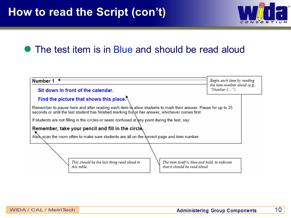 Administering Group Components 10 How to read the Script (cont) The test item is in Blue and should be read aloud