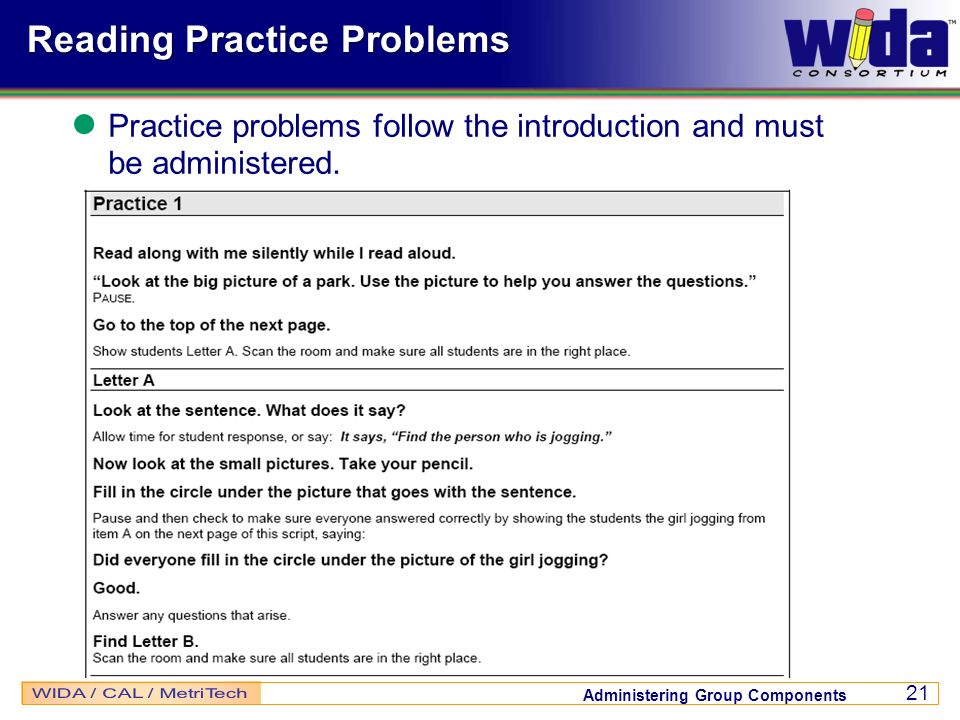 Administering Group Components 21 Reading Practice Problems Practice problems follow the introduction and must be administered.