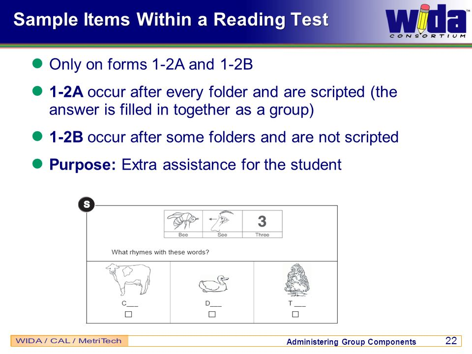 Administering Group Components 22 Sample Items Within a Reading Test Only on forms 1-2A and 1-2B 1-2A occur after every folder and are scripted (the a