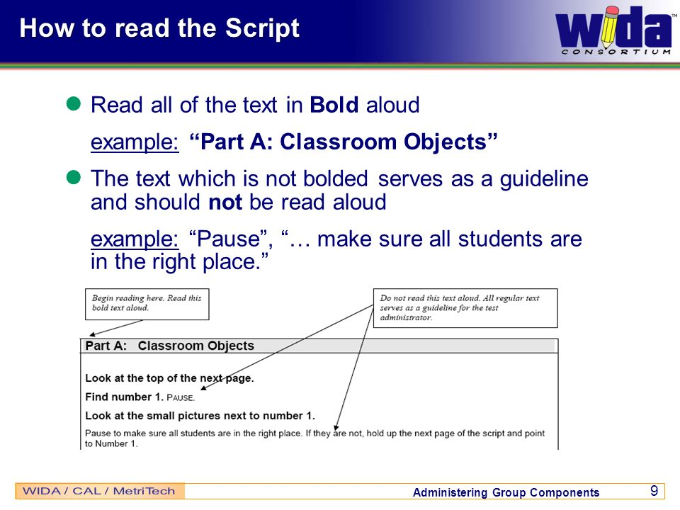 Administering Group Components 9 How to read the Script Read all of the text in Bold aloud example: Part A: Classroom Objects The text which is not bo