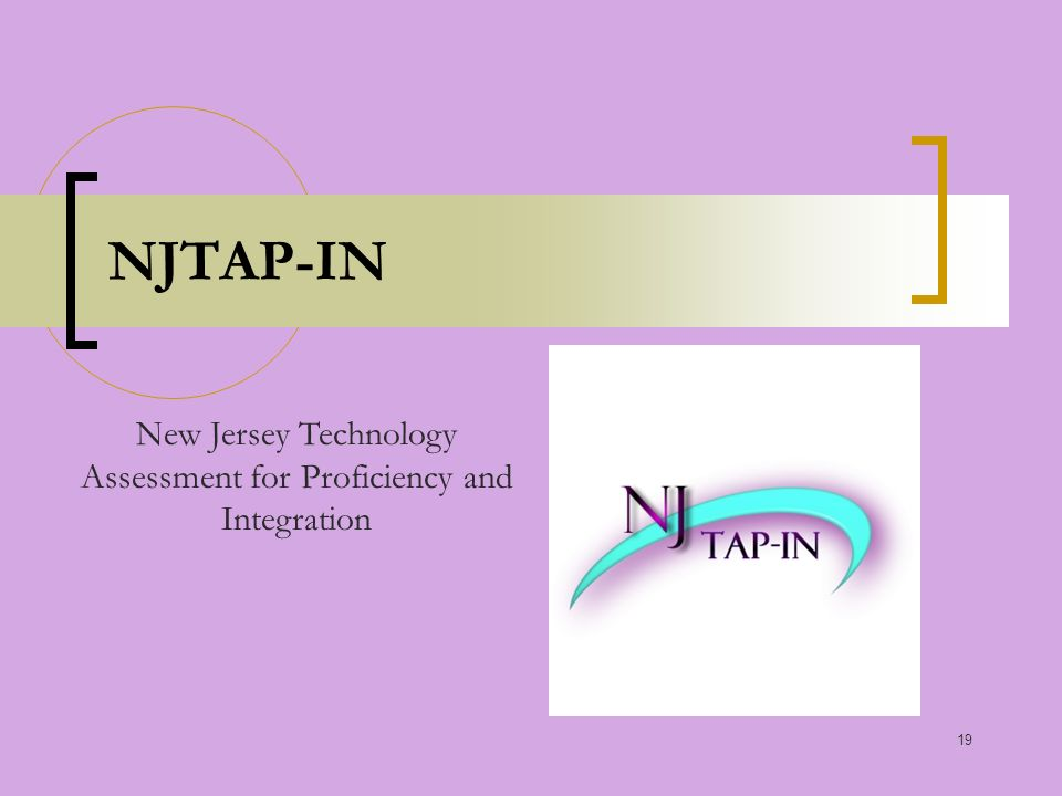 19 NJTAP-IN New Jersey Technology Assessment for Proficiency and Integration