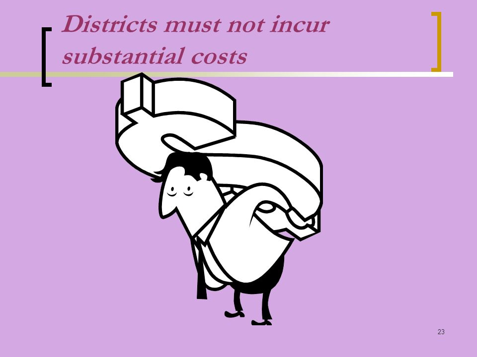 23 Districts must not incur substantial costs