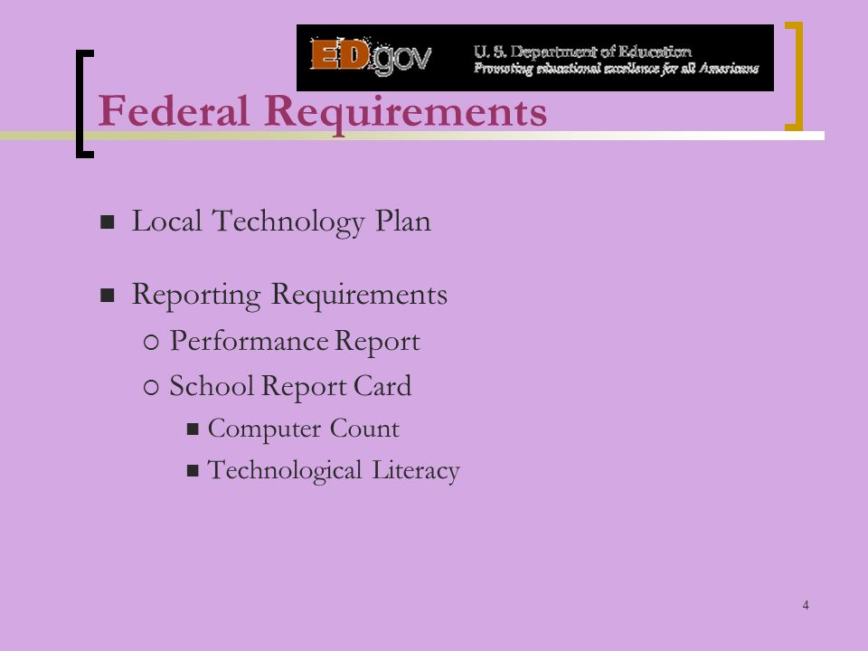 4 Federal Requirements Local Technology Plan Reporting Requirements Performance Report School Report Card Computer Count Technological Literacy