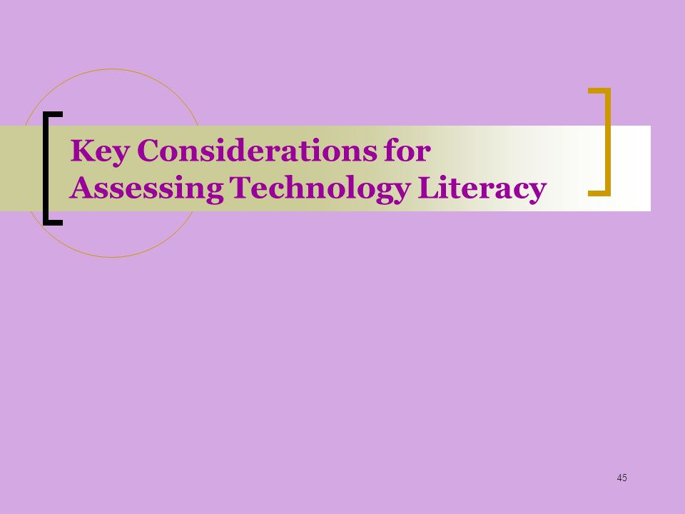 45 Key Considerations for Assessing Technology Literacy