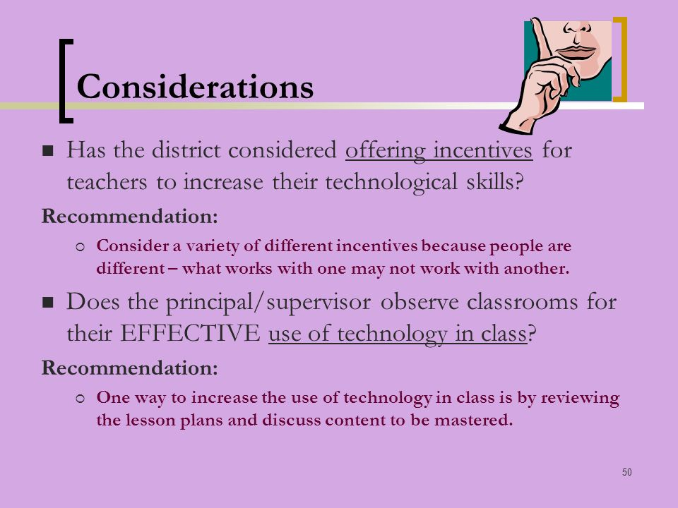 50 Considerations Has the district considered offering incentives for teachers to increase their technological skills.