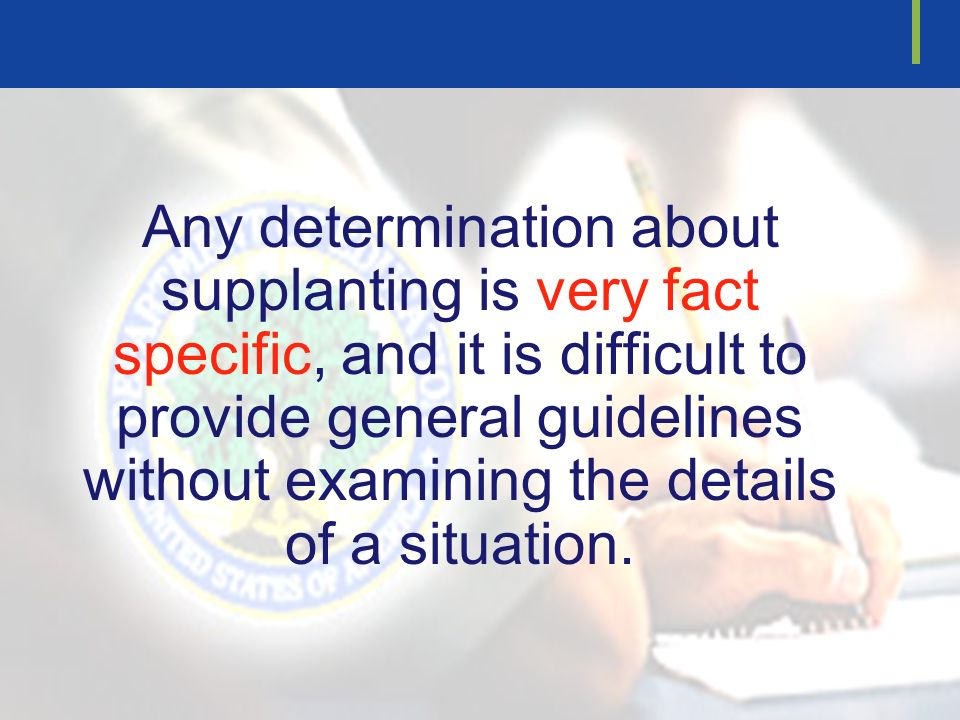 Any determination about supplanting is very fact specific, and it is difficult to provide general guidelines without examining the details of a situat