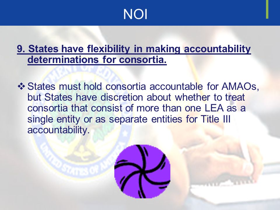 NOI 9. States have flexibility in making accountability determinations for consortia. States must hold consortia accountable for AMAOs, but States hav