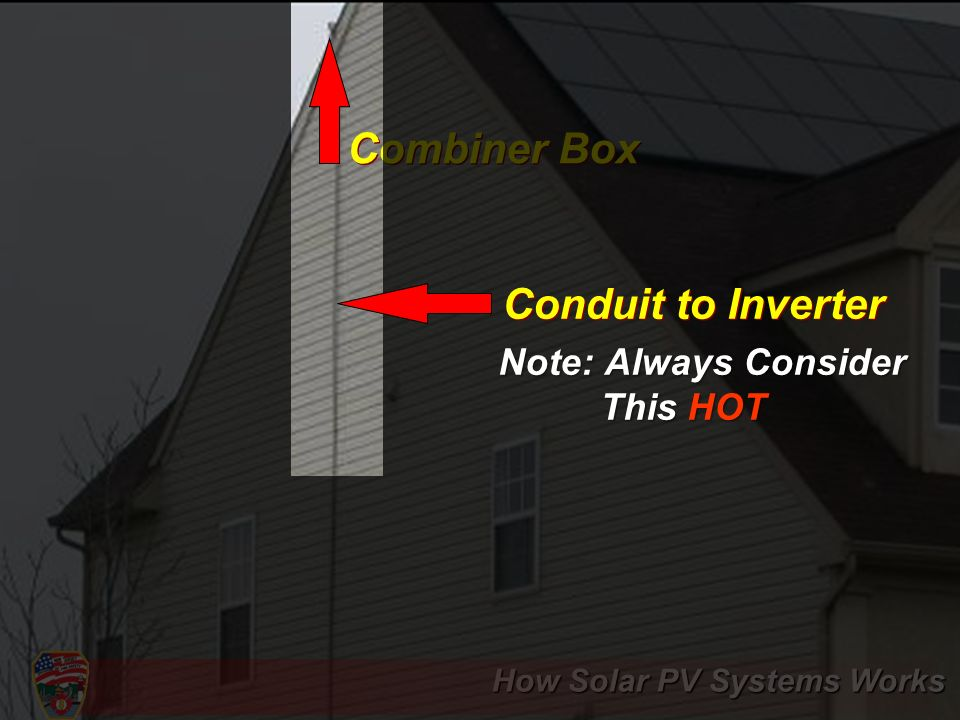 Combiner Box Conduit to Inverter Note: Always Consider This HOT