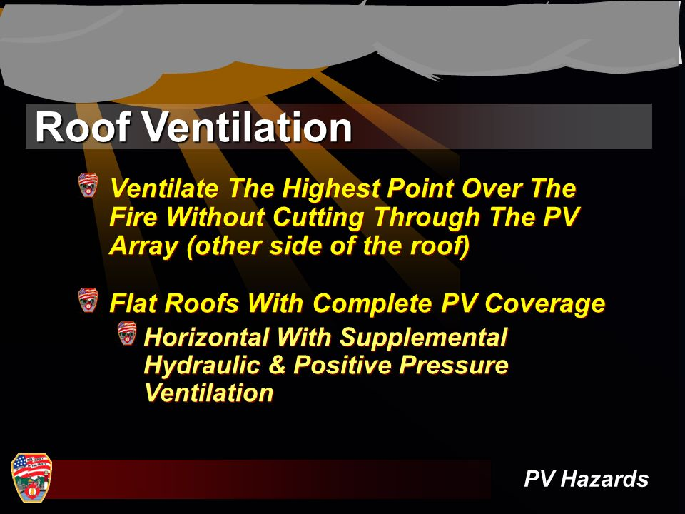 Roof Ventilation PV Hazards Ventilate The Highest Point Over The Fire Without Cutting Through The PV Array (other side of the roof) Flat Roofs With Co