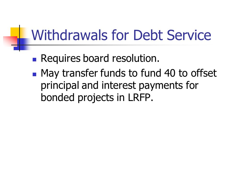 Withdrawals for Debt Service Requires board resolution.