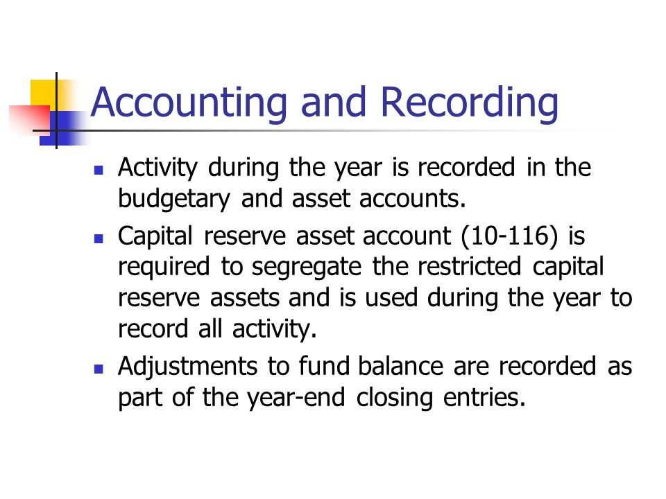 Accounting and Recording Activity during the year is recorded in the budgetary and asset accounts.