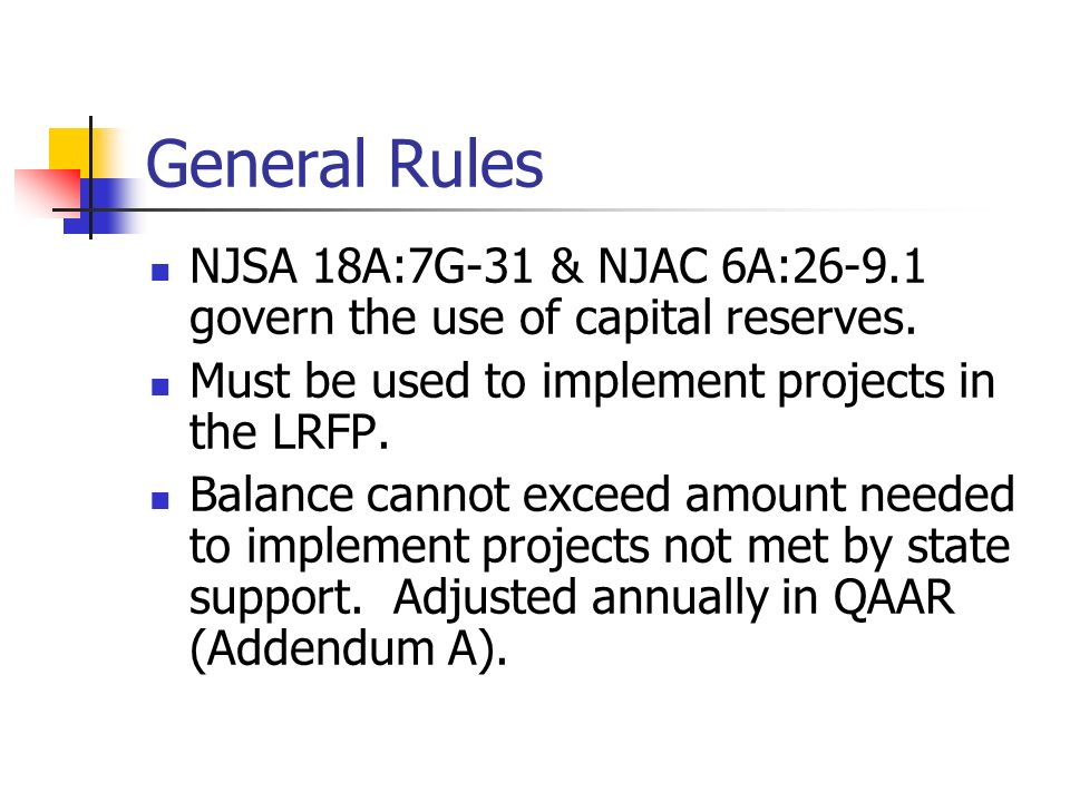 General Rules NJSA 18A:7G-31 & NJAC 6A:26-9.1 govern the use of capital reserves.