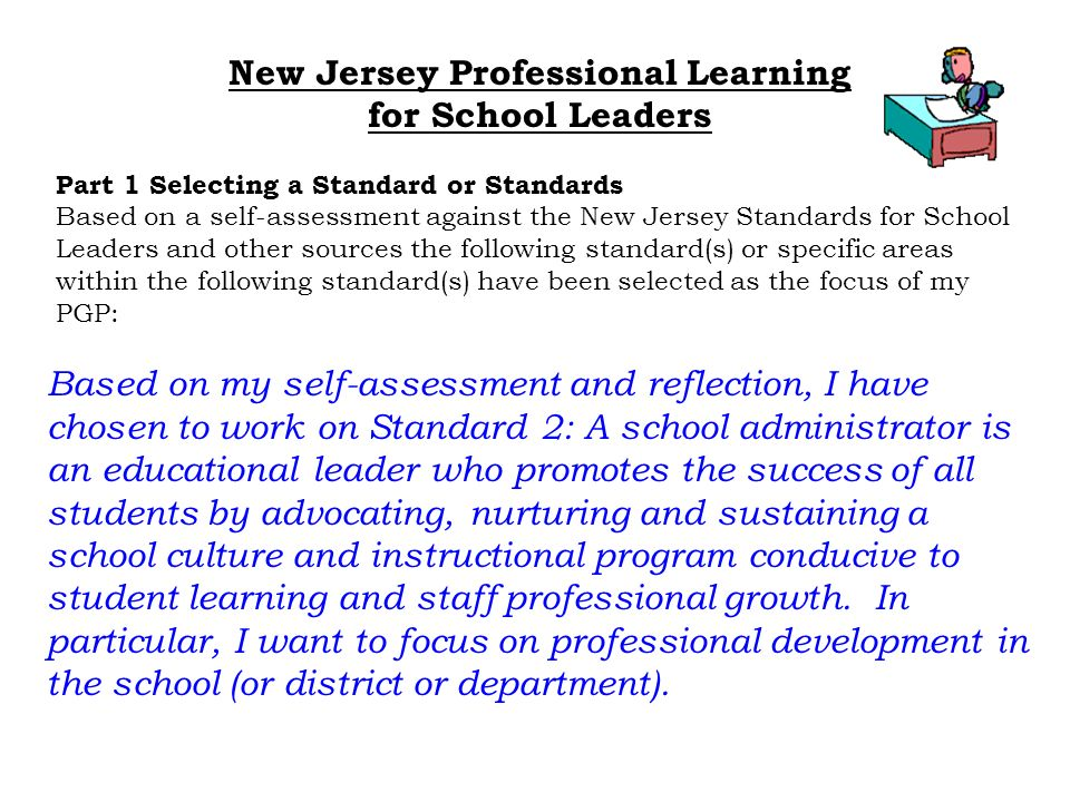 New Jersey Professional Learning for School Leaders Part 1 Selecting a Standard or Standards Based on a self-assessment against the New Jersey Standar