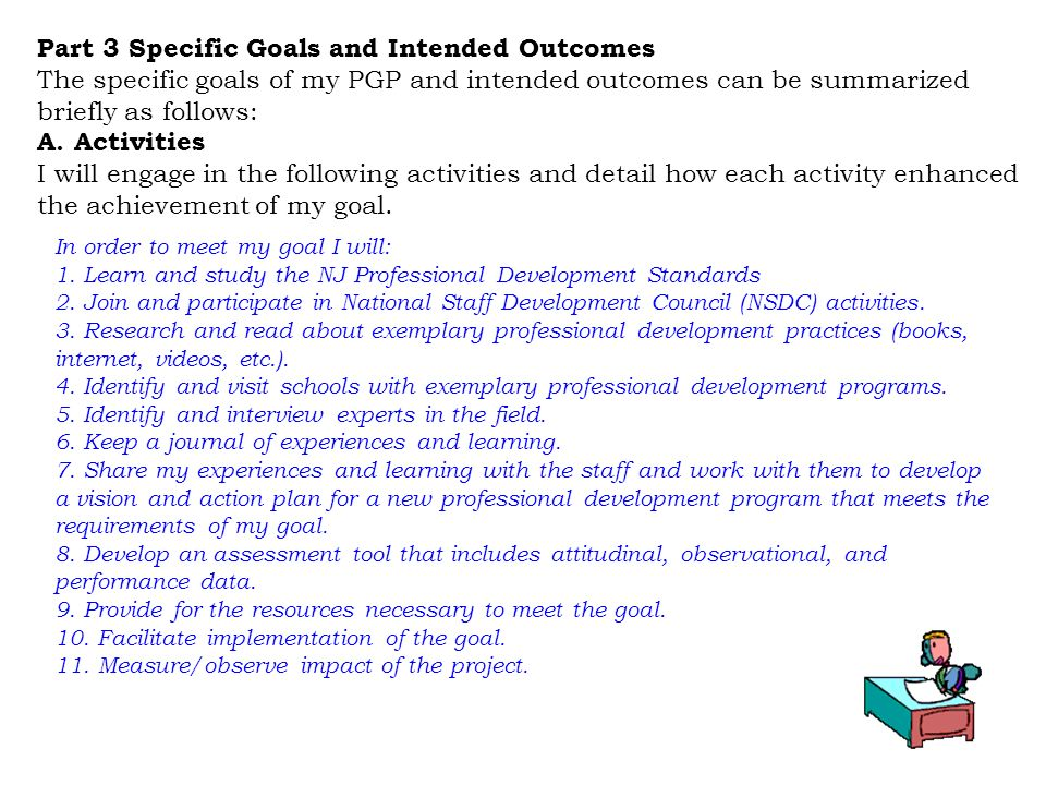 Part 3 Specific Goals and Intended Outcomes The specific goals of my PGP and intended outcomes can be summarized briefly as follows: A. Activities I w