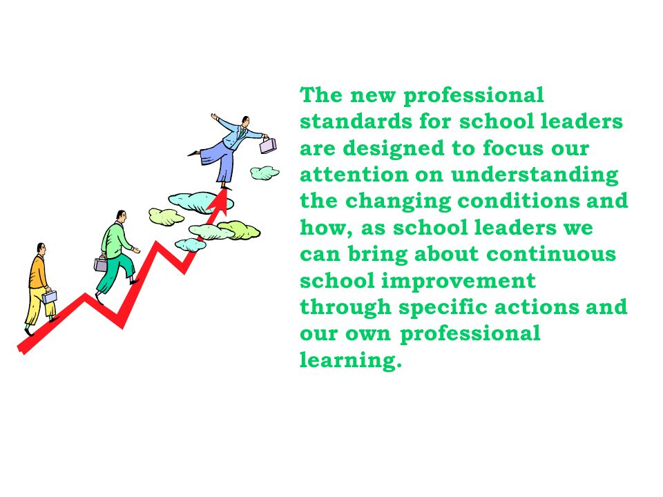 The new professional standards for school leaders are designed to focus our attention on understanding the changing conditions and how, as school lead
