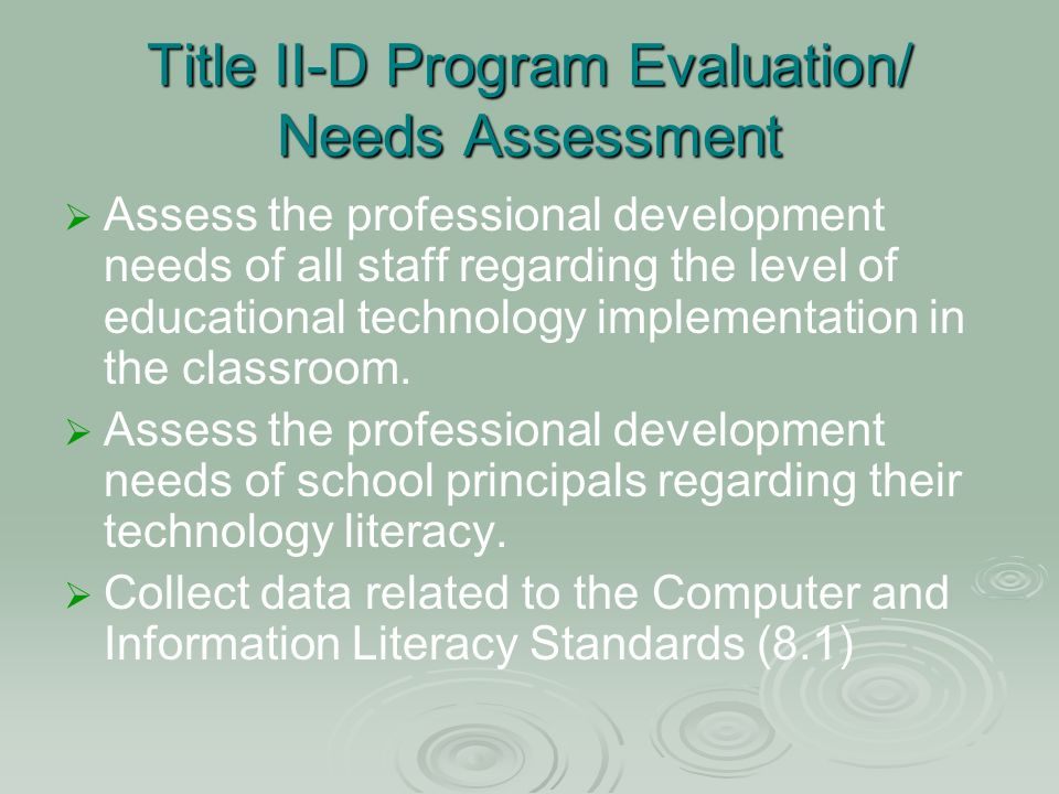 Title II-D Program Evaluation/ Needs Assessment Assess the professional development needs of all staff regarding the level of educational technology implementation in the classroom.