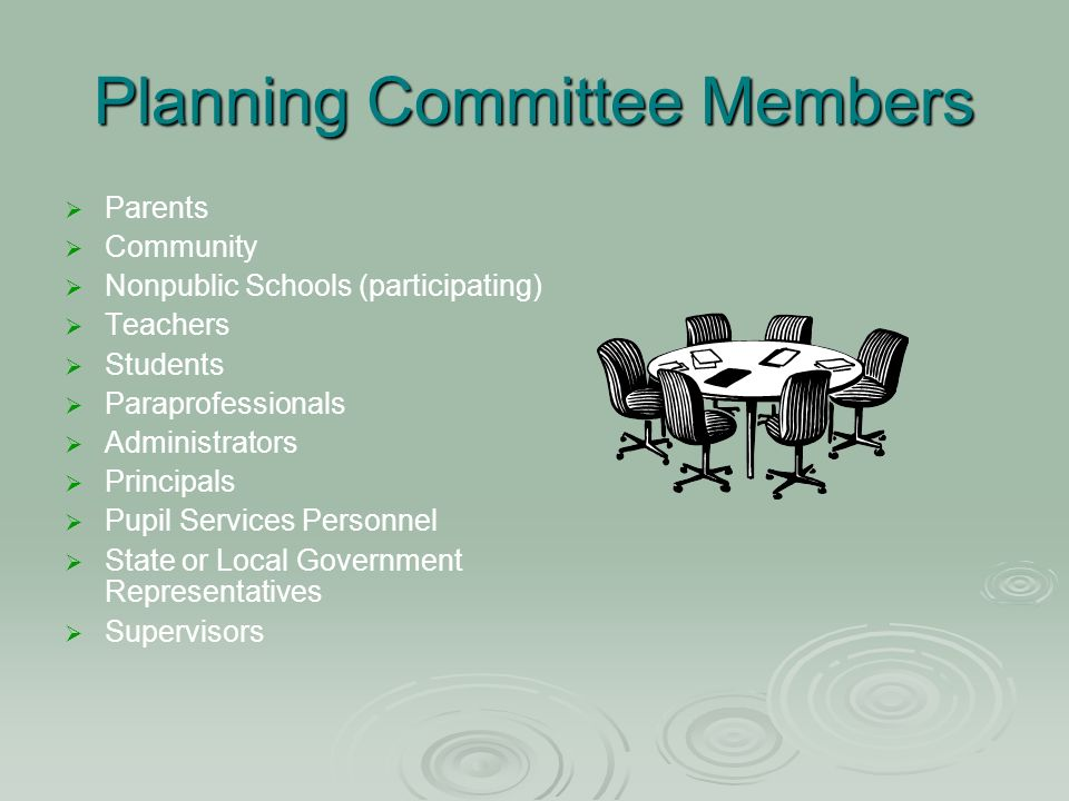 Planning Committee Members Parents Community Nonpublic Schools (participating) Teachers Students Paraprofessionals Administrators Principals Pupil Services Personnel State or Local Government Representatives Supervisors