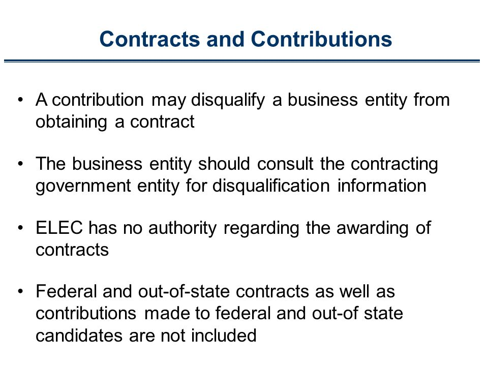 Contracts and Contributions A contribution may disqualify a business entity from obtaining a contract The business entity should consult the contracti