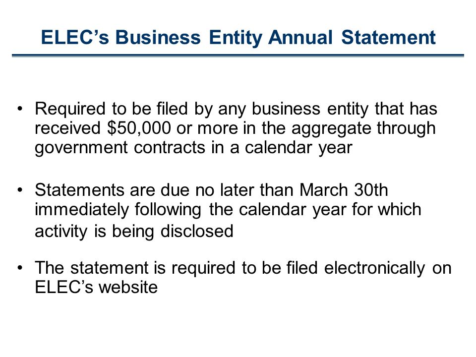 ELECs Business Entity Annual Statement Required to be filed by any business entity that has received $50,000 or more in the aggregate through governme