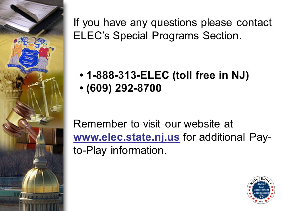 If you have any questions please contact ELECs Special Programs Section. 1-888-313-ELEC (toll free in NJ) (609) 292-8700 Remember to visit our website