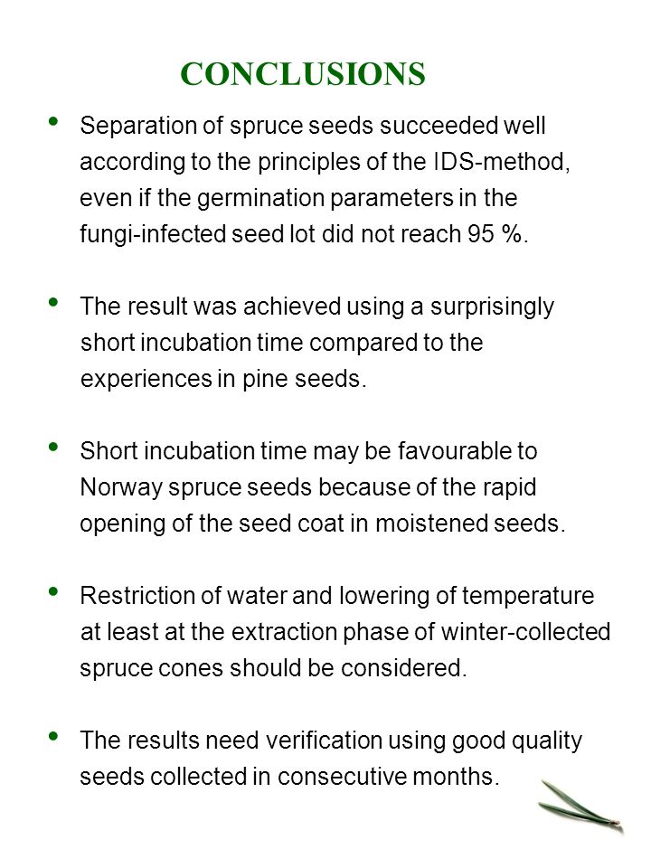 CONCLUSIONS Separation of spruce seeds succeeded well according to the principles of the IDS-method, even if the germination parameters in the fungi-infected seed lot did not reach 95 %.
