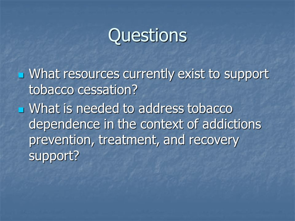 Questions What resources currently exist to support tobacco cessation.