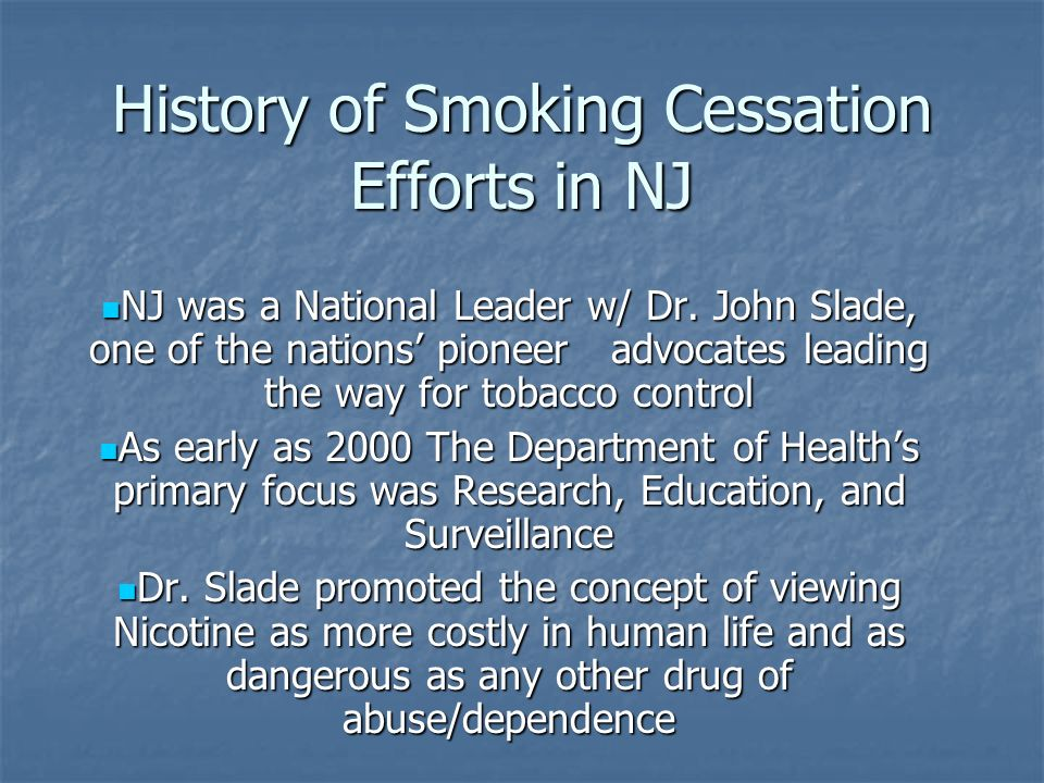 History of Smoking Cessation Efforts in NJ NJ was a National Leader w/ Dr.