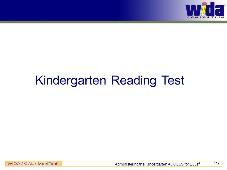 Administering the Kindergarten ACCESS for ELLs ® 27 Kindergarten Reading Test