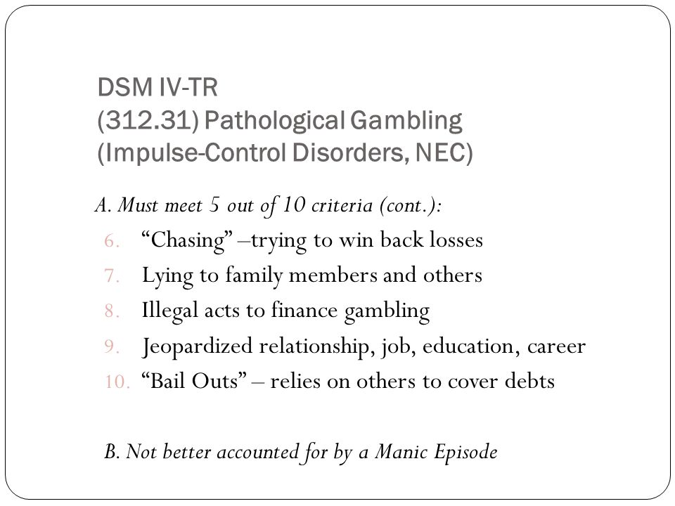 DSM IV-TR (312.31) Pathological Gambling (Impulse-Control Disorders, NEC) A.