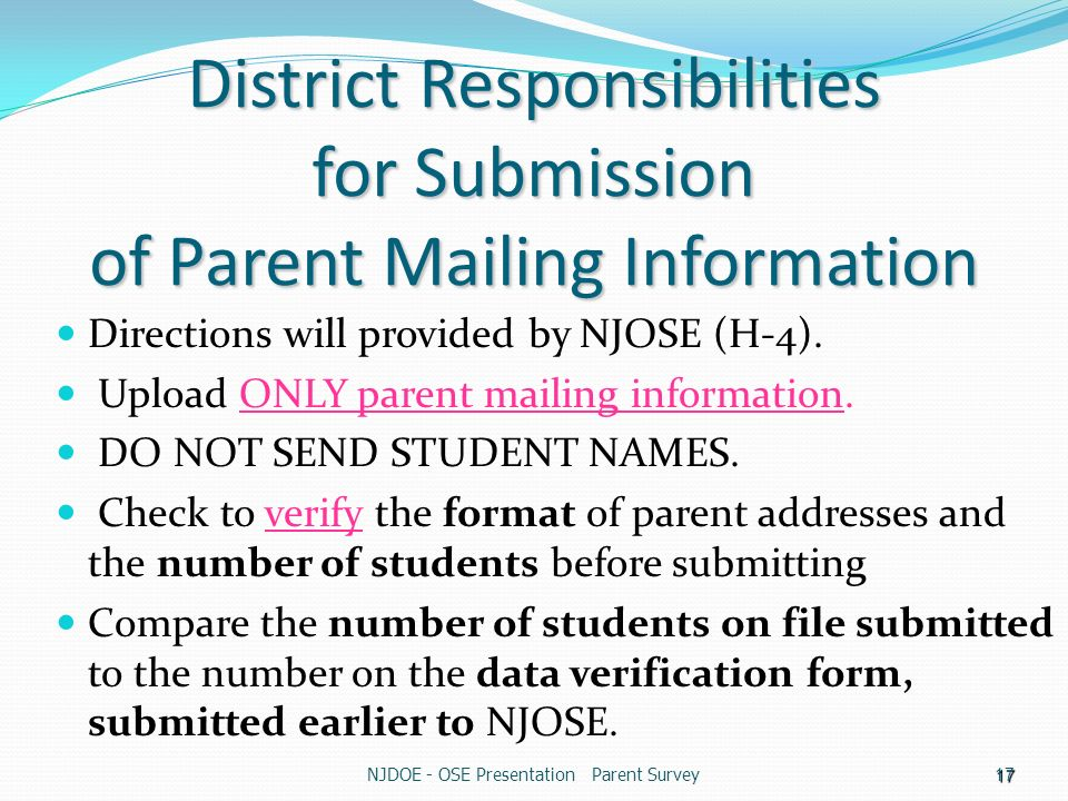 NJDOE - OSE Presentation Parent Survey17 District Responsibilities for Submission of Parent Mailing Information Directions will provided by NJOSE (H-4).