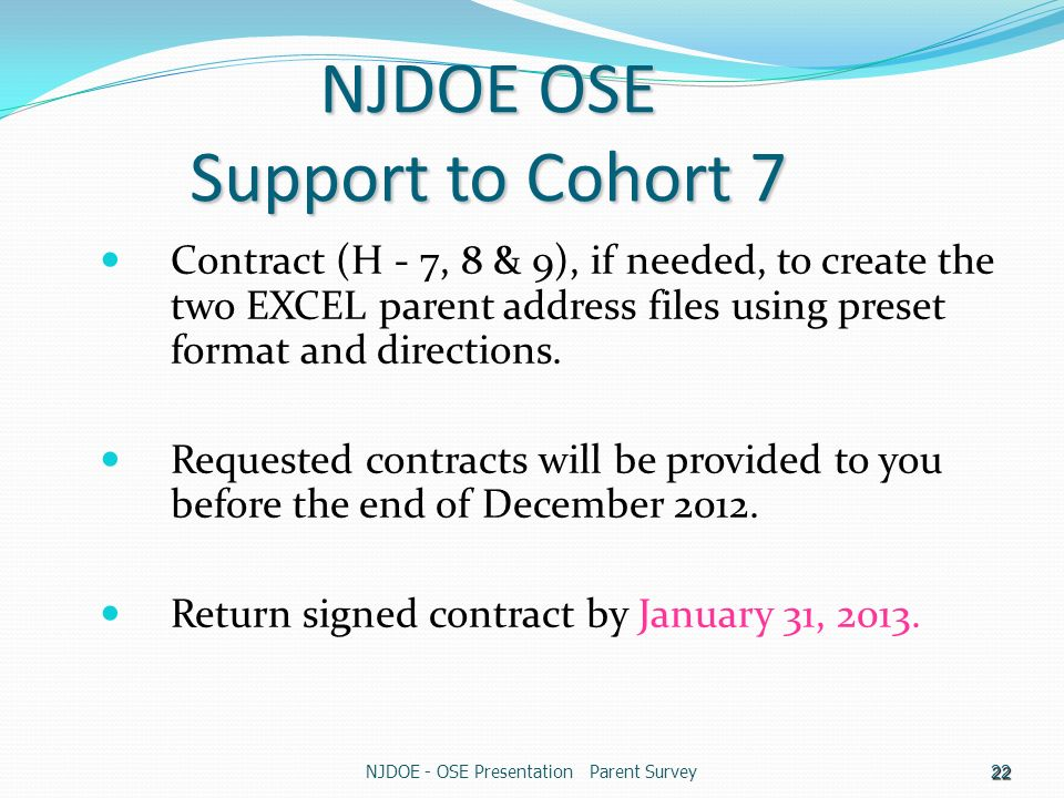 NJDOE - OSE Presentation Parent Survey22 NJDOE OSE Support to Cohort 7 Contract (H - 7, 8 & 9), if needed, to create the two EXCEL parent address files using preset format and directions.