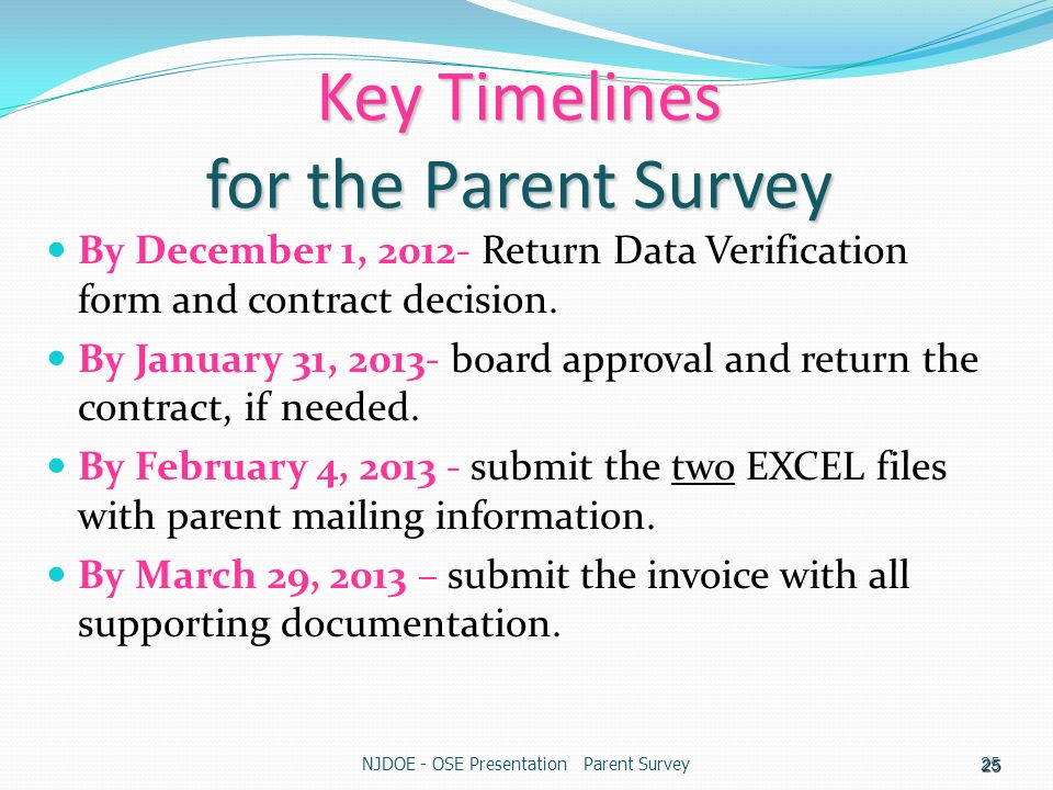 NJDOE - OSE Presentation Parent Survey25 Key Timelines for the Parent Survey By December 1, 2012- Return Data Verification form and contract decision.